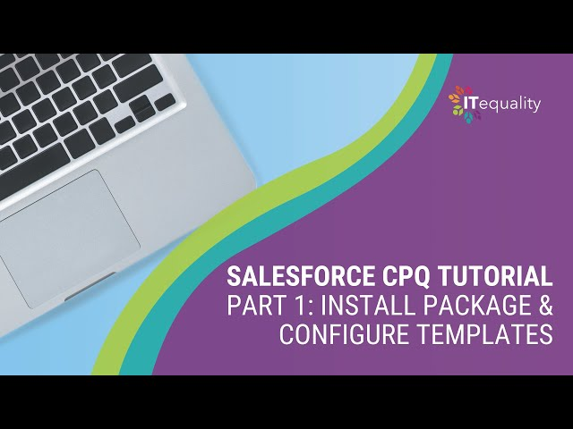 Salesforce CPQ Tutorial Part 1: Install Package & Configure Templates