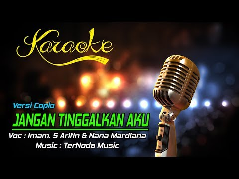 Karaoke JANGAN TINGGALKAN AKU - Imam S Arifin & Nana Mardiana