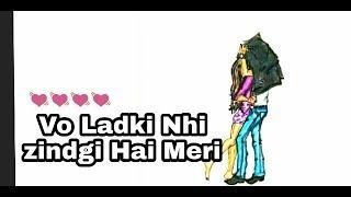 Vo Ladki Nhi Zindgi Hai Meri || Heart touching status || 720p