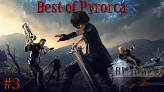 Best of Pyrorca – Final Fantasy XV #3