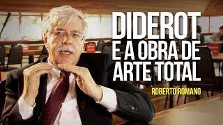 Roberto Romano - Diderot e a obra de arte total