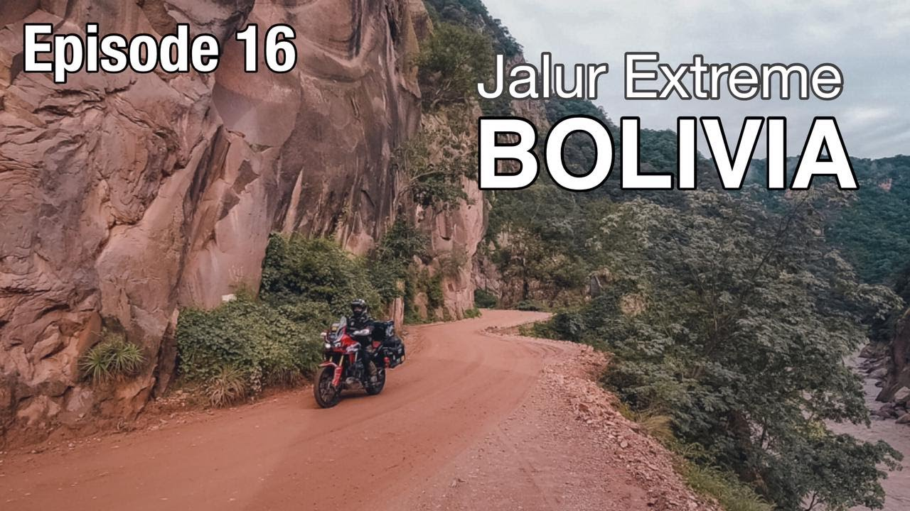 EP. 16 : Hari Pertama di Bolivia Disambut Jalur Extreme