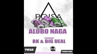 Video Alobo Naga - Poisa feat. Big Deal & BK (Borkung Hrangkhawl) download MP3, MP4, WEBM, AVI, FLV April 2018