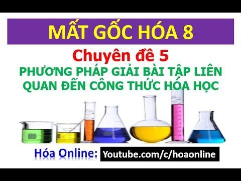Phương pháp giải bài tập về Công thức hóa học – Chuyên đề 5 – Mất gốc hóa 8