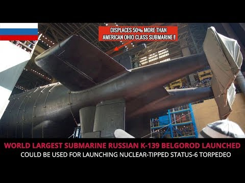 RUSSIAN K 139 BELGOROD - WORLD'S LARGEST SUBMARINE IS LAUNCHED !