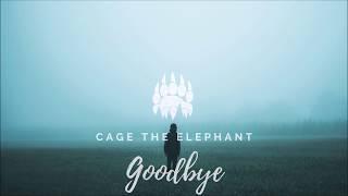 Cage The Elephant - Goodbye