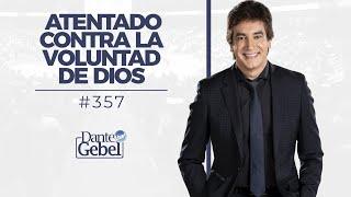 Dante Gebel #357 | Atentado contra la voluntad de Dios