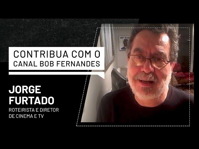 JORGE FURTADO   CONTRIBUA COM O CANAL BOB FERNANDES