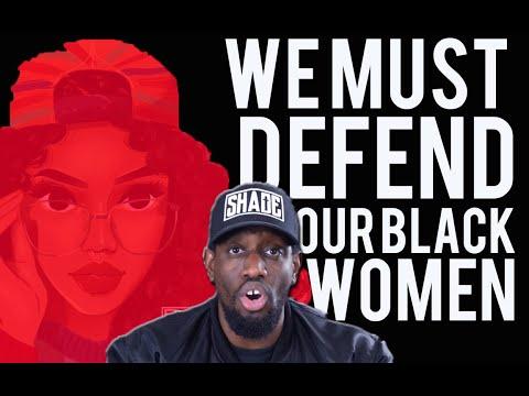 BLACK MEN GOTTA START DEFENDING BLACK WOMEN