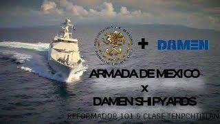 Armada De Mexico & Damen Shipyards | La Huella De La Compañia Holandesa (cinematica)