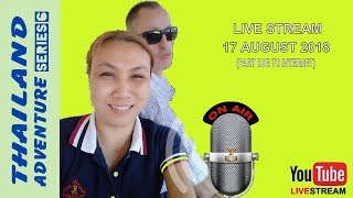 Live Stream Thailand Adventure 6: (Andy Wright Travel) 17th August 2018