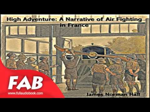 High Adventure A Narrative of Air Fighting in France Full Audiobook by  James Norman HALL