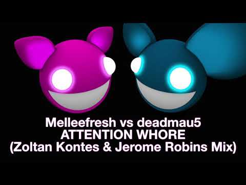 Melleefresh vs deadmau5 / Attention Whore (Zoltan Kontes & Jerome Robins Bootylicious Remix) [full]