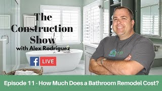 Episode 11 | How Much Does a Bathroom Remodel Cost? | The Construction Show Live