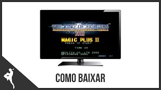 Como Baixar The King Of fighters 2002 Magic plus 2 (2ª Maneira 2019 HD