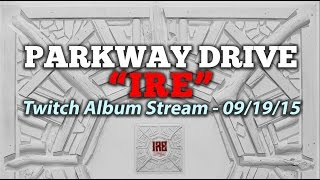 "Parkway Drive - ""IRE"" Stream (Twitch Listening Party - 09/19/15)"