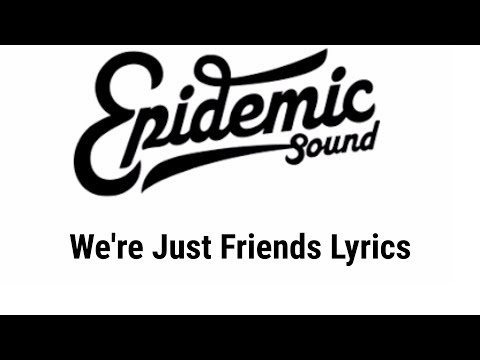 Epidemic Sound // We're Just Friends   Lyrics