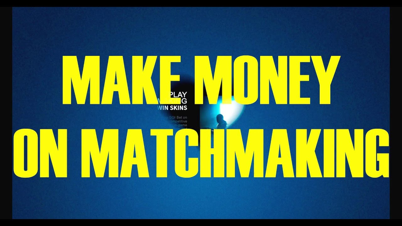 How To Earn Money On Csgo Matchmaking