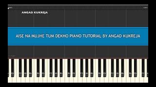Aise na mujhe tum dekho (Easy) Piano Tutorial By Angad Kukreja