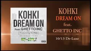 KOHKI - Dream On feat. GHETTO INC (Prod by DJ PMX) 10/13DE-LUXE限定配信!