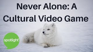 """Never Alone: A Cultural Video Game"" - practice English with Spotlight"