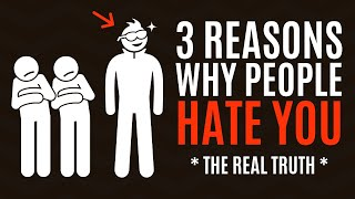 3 Reasons Why People Hate You