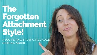 Recovering From Childhood Sexual Abuse As An Adult | Attachment Styles