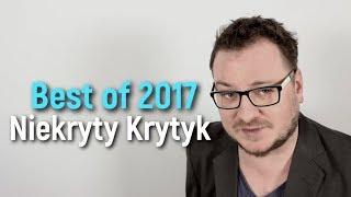 Niekryty Krytyk: BEST OF 2017