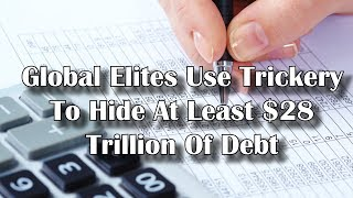Adams/North: Global Elites Use Trickery To Hide At Least $28 Trillion Of Debt