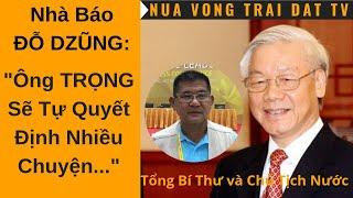 """🆕 NB Đỗ Dzũng: """"Ô Nguyễn Phú Trọng sẽ tự quyết định nhiều chuyện..."""""""