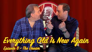 Everything Old Is New Again - Episode 6 - The Dream