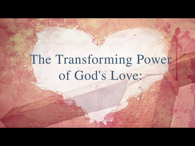 2/21/2021 -AM-  The transforming power of God's love