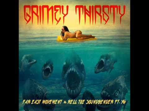 Far East Movement & Rell The Soundbender Ft  YG - Grimey Thirsty
