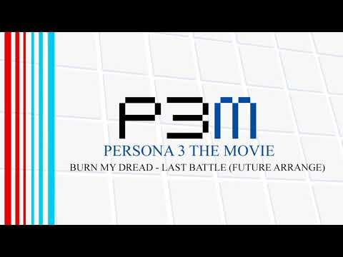 Burn My Dread - Last Battle (Future Arrange) - Persona 3 The Movie