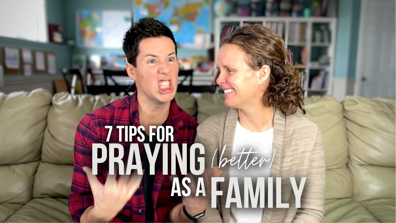 7 Tips For Praying (Better) As A Family