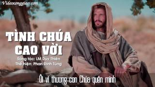Thánh Ca  Tình Chúa Cao Vời   Phan Đinh Tùng Video Lyrics thumbnail