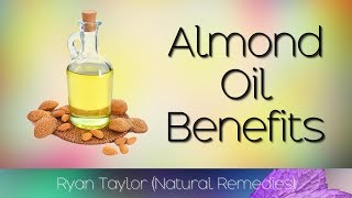 Almond Oil: Benefits and Uses