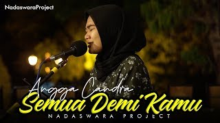 Download Semua Demi Kamu - Angga Candra (Cover by Nasytha ft Bahrul Nadaswara Project)