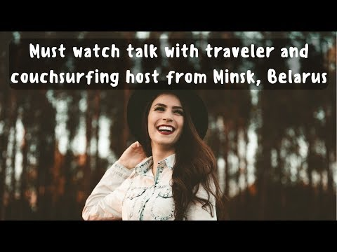 Must watch talk with traveler and couchsurfing host from Minsk, Belarus [Read description]