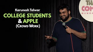 COLLEGE STUDENTS & APPLE | Karunesh Talwar | Stand Up Comedy | Crowd Interaction