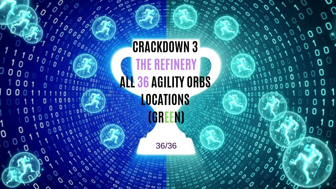 Crackdown 3 The Refinery: All Agility Orbs Found 36/36