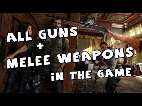 The Last Of Us - All guns And Melee Weapons In The Game