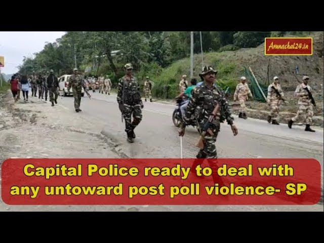 Itanagar Capital Police ready to deal with any untoward post poll violence  SP