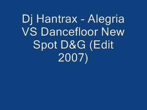 Dj Hantrax - Alegria VS Dancefloor New Spot D&G (Edit 2007)