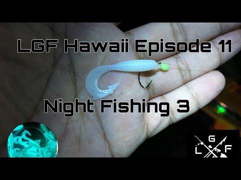Night Fishing 3 (LGF Hawaii Episode 11)
