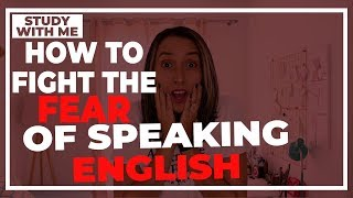 How To Fight Your Fear Of Speaking English
