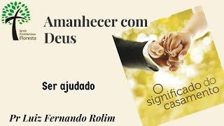 Ser ajudado // Amanhecer com Deus // Igreja  Presbiteriana Floresta - GV