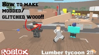 How to make modded/glitched wood!!!! [Lumber tycoon 2]