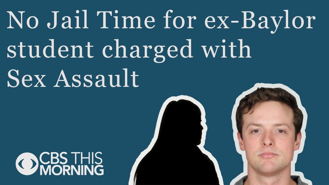 CBS This Morning: No Jail Time for ex-Baylor student charged with Sex Assault