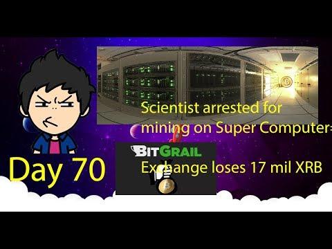 Cloud Mining - Day 70 - Russian Scientist uses Super Computer to Mine, Bitgrail loses 17 mil XRB